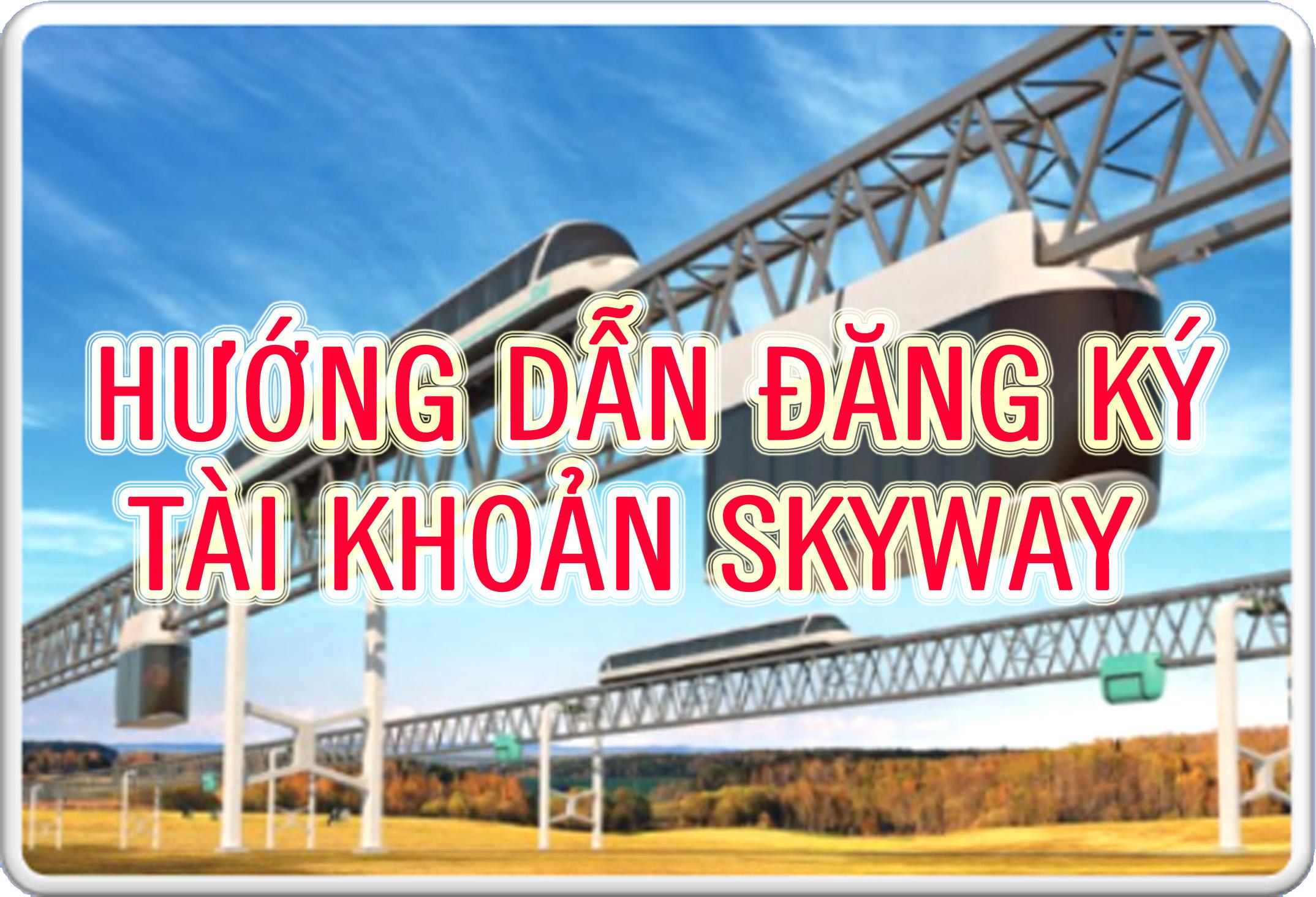 Hướng dẫn TẠO TÀI KHOẢN Skyway